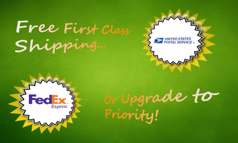 Free Standard First Class Delivery or Upgrade to Priority or Overnight Delivery for additional fees.